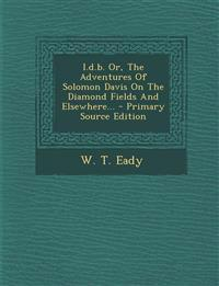 I.d.b. Or, The Adventures Of Solomon Davis On The Diamond Fields And Elsewhere...