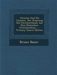 Christus Und Die Caesaren, Der Ursprung Des Christenthums Aus Dem Römischen Griechenthum...