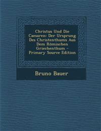 Christus Und Die Caesaren: Der Ursprung Des Christenthums Aus Dem Römischen Griechenthum - Primary Source Edition
