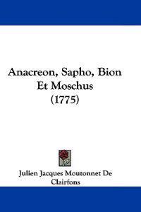 Anacreon, Sapho, Bion Et Moschus