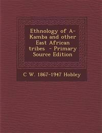 Ethnology of A-Kamba and other East African tribes  - Primary Source Edition