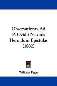 Observationes Ad P. Ovidii Nasonis Heroidum Epistulas