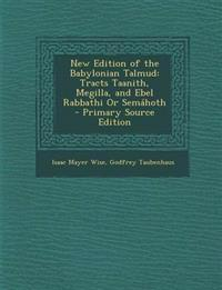 New Edition of the Babylonian Talmud: Tracts Taanith, Megilla, and Ebel Rabbathi Or Semáhoth