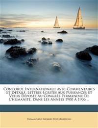 Concorde Internationale: Avec Commentaires Et Détails, Lettres Écrites Aux Puissances Et Vœux Déposés Au Congrès Permanent De L'humanité, Dans Les Ann