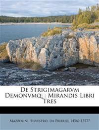 De Strigimagarvm Demonvmq; : Mirandis Libri Tres