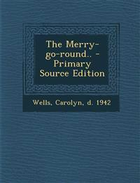 The Merry-Go-Round.. - Primary Source Edition