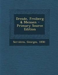 Dresde, Freiberg & Meissen - Primary Source Edition
