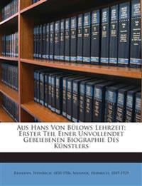 Aus Hans Von Bülows Lehrzeit; Erster Teil Einer Unvollendet Gebliebenen Biographie Des Künstlers