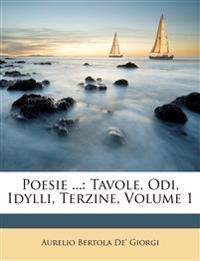 Poesie ...: Tavole, Odi, Idylli, Terzine, Volume 1