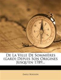 De La Ville De Sommières (gard) Depuis Son Origines Jusqu'en 1789...