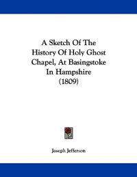 A Sketch of the History of Holy Ghost Chapel, at Basingstoke in Hampshire