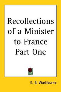 Recollections of a Minister to France