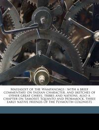 Massasoit of the Wampanoags : with a brief commentary on Indian character, and sketches of other great chiefs, tribes and nations, also a chapter on S