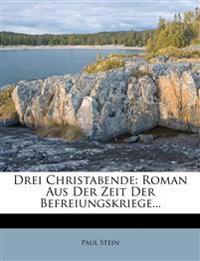 Drei Christabende: Roman aus der Zeit der Befreiungskriege von Paul Stein