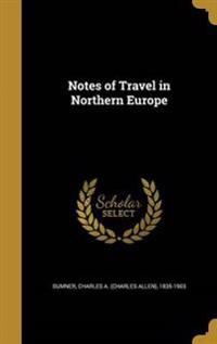 NOTES OF TRAVEL IN NORTHERN EU