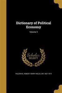 DICT OF POLITICAL ECONOMY V03
