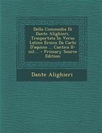 Della Commedia Di Dante Alighieri, Trasportata In Verso Latino Eroico Da Carlo D'aquino ... Cantica I(-iii)....