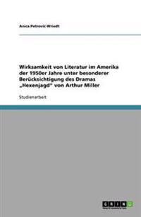 """Wirksamkeit von Literatur im Amerika der 1950er Jahre unter besonderer  Berücksichtigung des Dramas """"Hexenjagd"""" von Arthur Miller"""