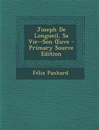 Joseph De Longueil, Sa Vie--Son Œuve - Primary Source Edition
