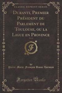 Duranti, Premier Président du Parlement de Toulouse, ou la Ligue en Province, Vol. 4 (Classic Reprint)