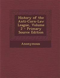 History of the Anti-Corn-Law League, Volume 2 - Primary Source Edition