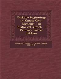 Catholic Beginnings in Kansas City, Missouri: An Historical Sketch