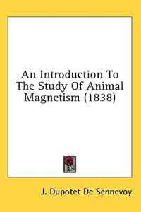 An Introduction To The Study Of Animal Magnetism (1838)
