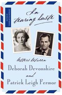 In Tearing Haste: Letters Between Deborah Devonshire and Patrick Leigh Fermor