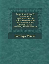 Fasti Novi Orbis Et Ordinationum Apostolicarum Ad Indias Pertinentium Breviarium: Cum Adnotationibus - Primary Source Edition