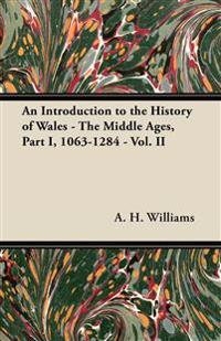 An Introduction to the History of Wales - The Middle Ages, Part I, 1063-1284 - Vol. II