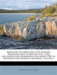 Kritische Nachrichten Von Kleinen Medicinischen Schriften Inn- Und Ausländischer Adademien Vom Jahre 1780: In Auszügen Und Kurzen Urtheilen, Volume 1