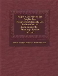 Ralph Cudworth; Ein Englischer Religionsphilosoph Des Siebenzehnten Jahrhunderts - Primary Source Edition