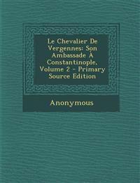 Le Chevalier De Vergennes: Son Ambassade À Constantinople, Volume 2