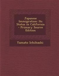 Japanese Immigration: Its Status in California