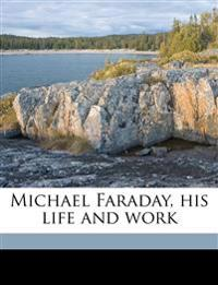 Michael Faraday, his life and work