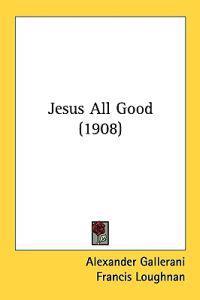Jesus All Good