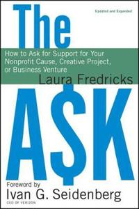 The Ask: How to Ask for Support for Your Nonprofit Cause, Creative Project,