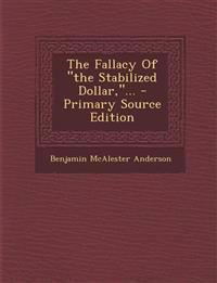 The Fallacy of the Stabilized Dollar, ... - Primary Source Edition