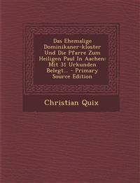 Das Ehemalige Dominikaner-kloster Und Die Pfarre Zum Heiligen Paul In Aachen: Mit 31 Urkunden Belegt...