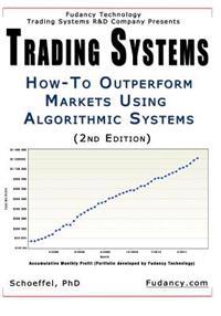 Trading Systems: How-To Outperform Markets Using Algorithmic Systems (2nd Edition)