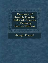 Memoirs of Joseph Fouché, Duke of Otrante - Primary Source Edition