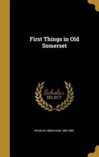 1ST THINGS IN OLD SOMERSET