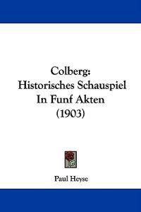 Colberg Historisches Schauspiel in Funf Akten