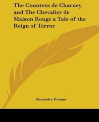 The Countess De Charney And the Chevalier De Maison Rouge a Tale of the Reign of Terror