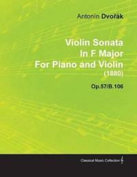 Violin Sonata in F Major by Anton N DVO K for Piano and Violin (1880) Op.57/B.106