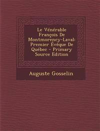 Le Vénérable François De Montmorency-Laval: Premier Évêque De Québec - Primary Source Edition