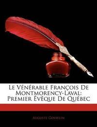 Le Vnrable Franois de Montmorency-Laval: Premier Vque de Quebec