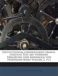 Institutionum commentarius primus-[tertius] Text mit Vorwort, Erklärung und Anhängen von Ferdinand Kniep Volume 2, pt.1