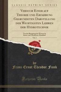 Versuch Einer auf Theorie und Erfahrung Gegru¨ndeten Darstellung der Wichtigsten Lehren der Hydrotechnik, Vol. 1