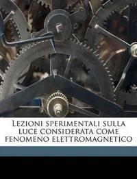 Lezioni sperimentali sulla luce considerata come fenomeno elettromagnetico